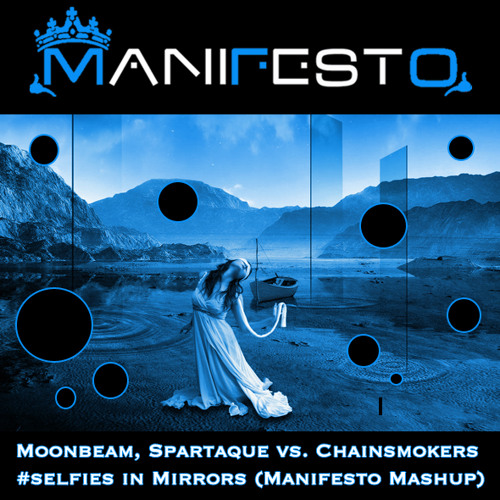 Moonbeam, Spartaque vs. Chainsmokers - #selfies in Mirrors (Manifesto Mashup)