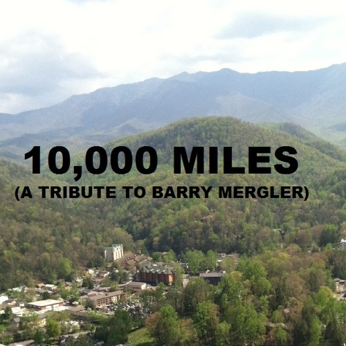 10,000 Miles (A Tribute To Barry Mergler)