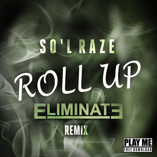 So'L Raze - Roll Up (Eliminate Remix) [Play Me Free]