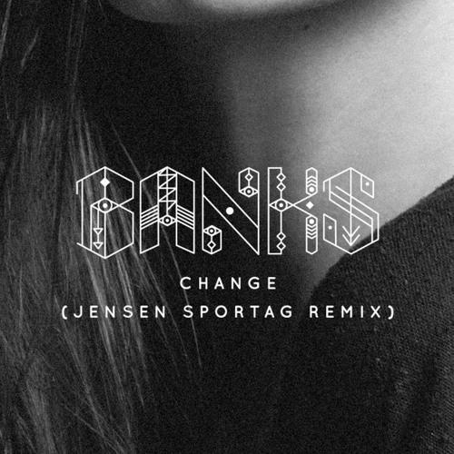 Banks - Change (Jensen Sportag Remix)