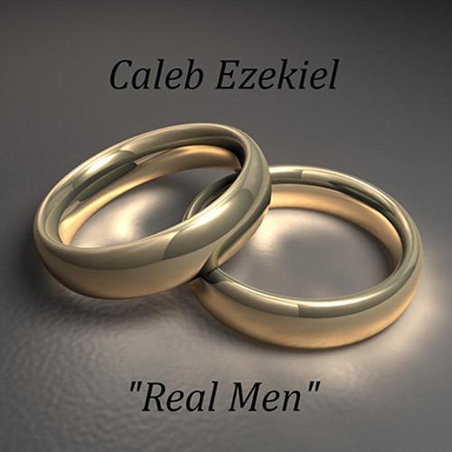 Caleb Ezekiel - Real Men