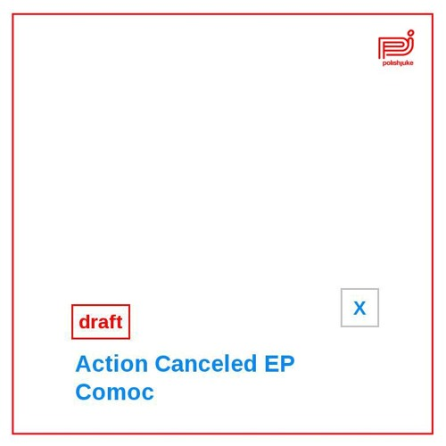 PREVIEW | COMOC - Action Canceled EP