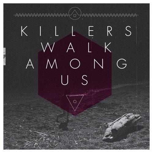 Killers Walk Among Us - Från Ramberget ser jag allting som någonsin hänt oss här