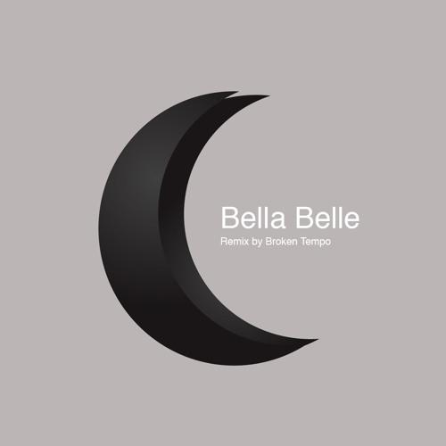 Bella Belle Broken Tempo Remix
