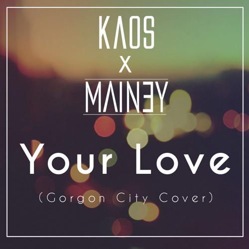 KAOS - Your Love (Gorgon City Cover)