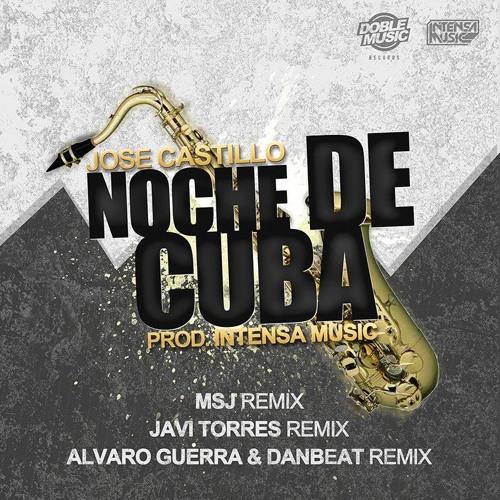 Jose Castillo Feat Intensa Music - Noche De Cuba (MSJ Remix) YA A LA VENTA
