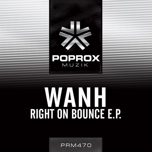 WANH  - Right On Bounce [POPROX] OUT NOW!