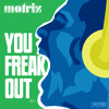 "Motriz - You Freak Out (Provoke Records) ""OUT NOW"""