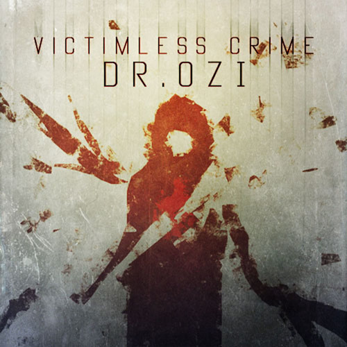 Victimless Crime - Dr. Ozi(FORTHCOMING)