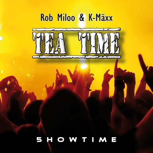 Rob Miloo & K-Mäxx - Tea Time --- OUT 10th Apr. ---