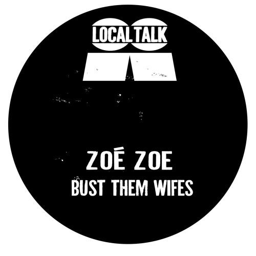 Zoé Zoe - Bust Them Wifes (12'' - LTX003, Side B)