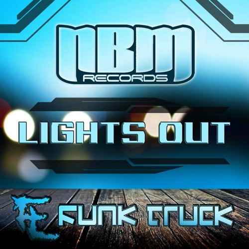 LIGHTS OUT - FUNK TRUCK (mega-mix) OUT NOW