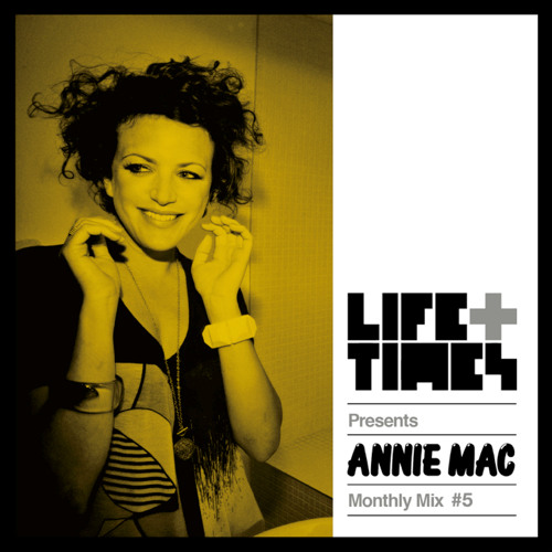 Life + Times: Annie Mac Monthly Mix #5