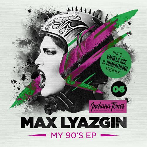 Max Lyazgin - My 90's (Vanilla Ace & Dharkfunkh Remix)