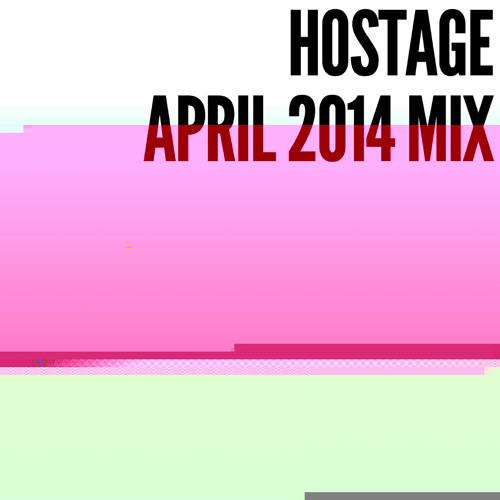 HOSTAGE APRIL 2014 MIX