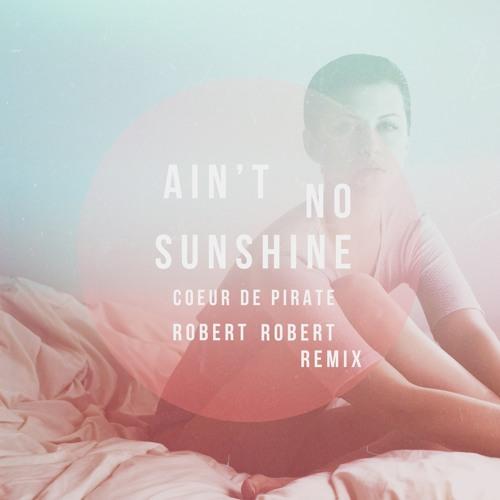 Coeur De Pirate - Ain't No Sunshine (Robert Robert Remix)