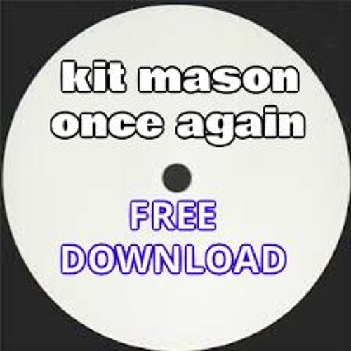 KIT MASON  - ONCE AGAIN (i hear the) FREE DOWNLOAD