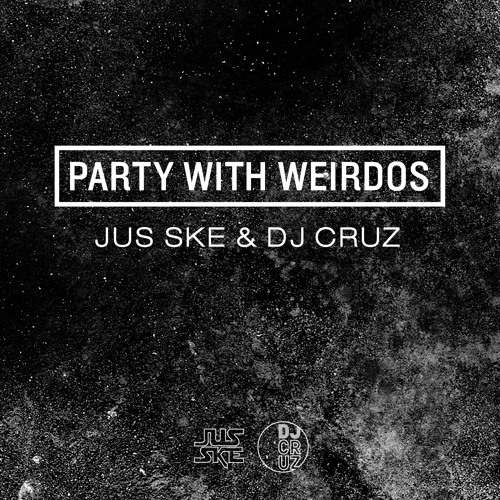 Jus Ske & DJ Cruz - Party With Weirdos [RUN THE TRAP PREMIERE]