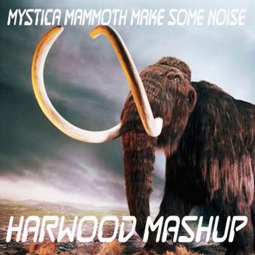 Mystica Mammoth Make Some Noise (Harwood Mashup)