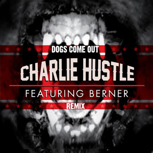 Charlie Hustle ft Berner - Dogs Come Out (West Coast Remix)