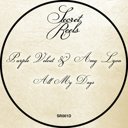 A1: Purple Velvet & Amy Lyon - All My Days [Secret Reels] Out Now!