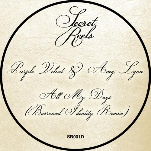 B2: Purple Velvet & Amy Lyon - All My Days (Borrowed Identity Remix) [Secret Reels] Out Now!