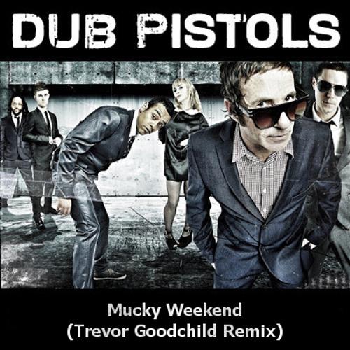Dub Pistols - Mucky Weekend (Trevor Goodchild Remix)