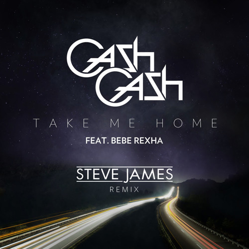 Cash Cash ft Bebe Rexha - Take Me Home (Steve James Remix) [FREE DOWNLOAD]