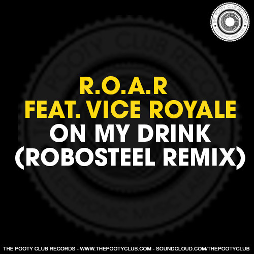 R.O.A.R. - On My Drink Ft Vice Royale (Robosteel Remix) [FREE DOWNLOAD]