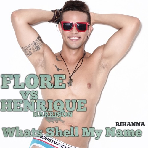 Whats Shell My name - (Flore Vs Henrique Harrison PVT Remix) FREE DOWNLOAD