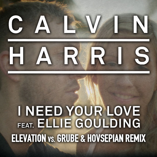Calvin Harris feat. Ellie Goulding - I Need Your Love (Elevation Vs. Grube & Hovsepian Remix)