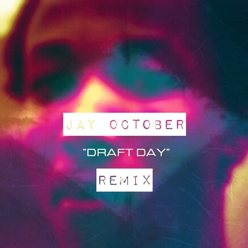 "JAY OCTOBER | ""Draft Day"" 3.W.N"