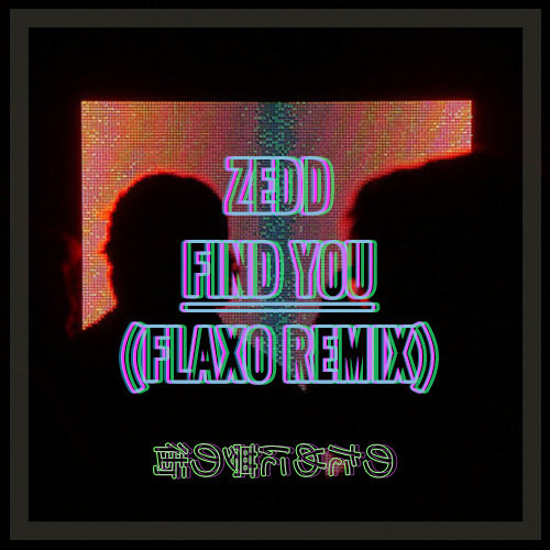 Zedd - Find You (Flaxo Remix) [Free Download]