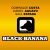 Dominique Costa, Daniel Aguayo, Saul Espada - Black Banana
