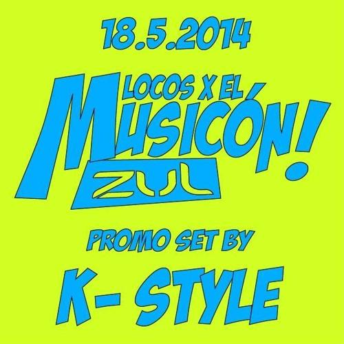 K-Style - Set Promo Locos X El Musicon (ZUL 18.05.2014)