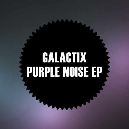 Galactix - Purple Noise [OUT NOW on NOIZE]