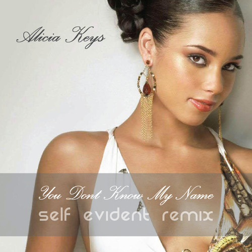 You Don't Know My Name /// Self Evident Remix (D/L)