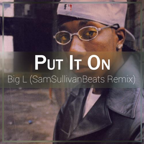 Big L - Put It On (SamSullivanBeats Remix)