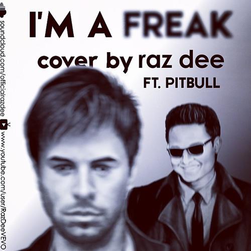 I'M A FREAK (Cover) by Raz Dee Ft. Pitbull