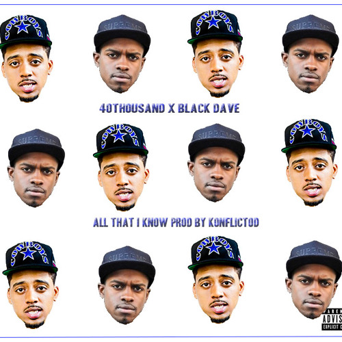 40THOUSAND - ALL THAT I KNOW [FT BLACK DAVE] PROD BY KONFLICTOD