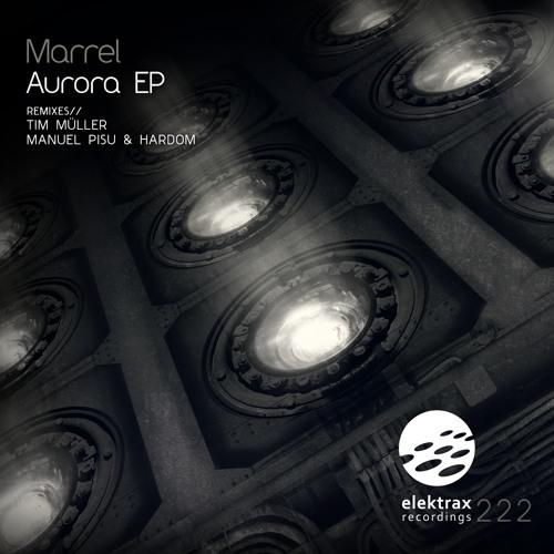 Marrel - Aurora EP Incl. Manuel Pisu & Hardom , Tim Muller Remixes [Elektrax]