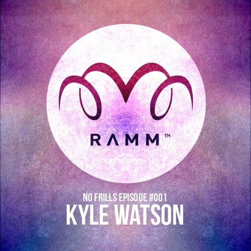 RAMM Podcast - No Frills Episode #001 - Kyle Watson