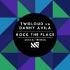 twoloud vs Danny Avila - Rock The Place (Original Mix) [OUT NOW] mp3