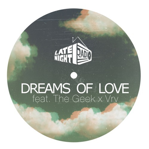 Late Night Radio - Dreams Of Love ft  The Geek X VRV