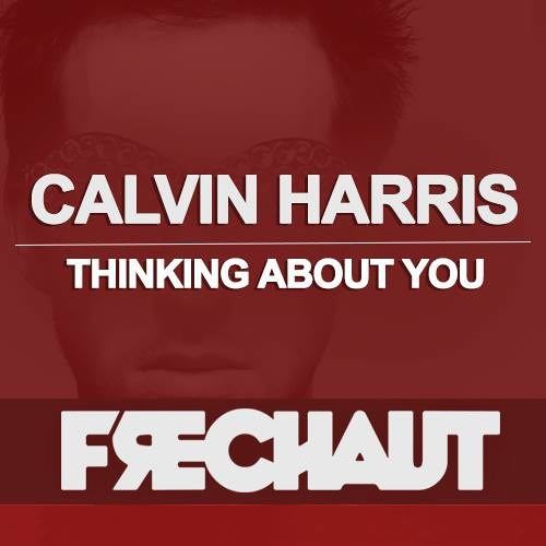 Calvin Harris - Thinking About You (Frechaut Remix)
