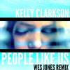 Kelly Clarkson- People Like Us (Wes Jones Remix)