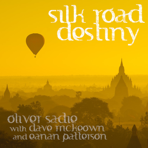 Silk Road Destiny - Oliver Sadie, with Dave McKeown and Éanán Patterson