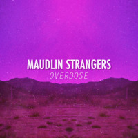 Maudlin Strangers - Overdose