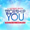 "Worship You (feat. Thomas  ""TC""  Clay & Ashley Merrell) [Radio Edit]"