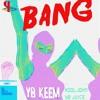 YB Keem ft. Kool John, YB Juice - Bang [Prod. YB Keem] [Thizzler.com]